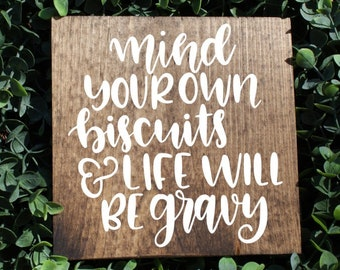 Marvelous Mind Your Own Biscuits And Life Will Be Gravy Sign, Kitchen Signs,  Farmhouse Sign, Rustic Sign, Home Decor, Wood Sign