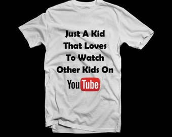 7e6d4465ce64a Just a kid that loves to watch other kids on youtube shirt