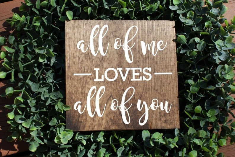 anniversary gift all of me loves all of you sign song quote sign rustic sign gifts for her wood sign