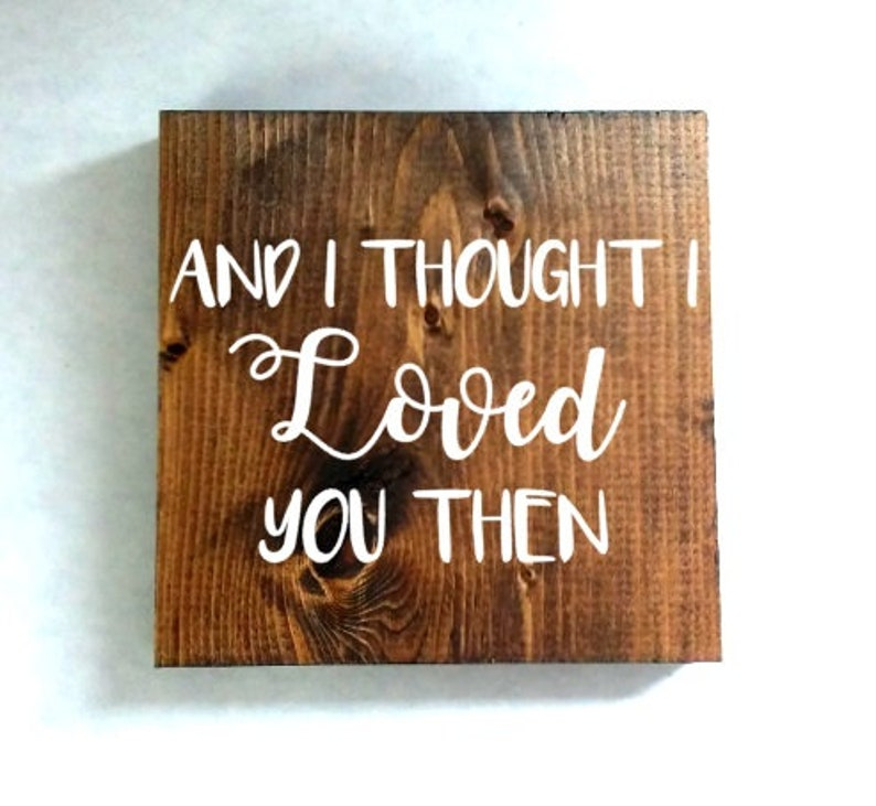 And I Thought I Loved You Then Wood Sign Wedding Sign Rustic Etsy