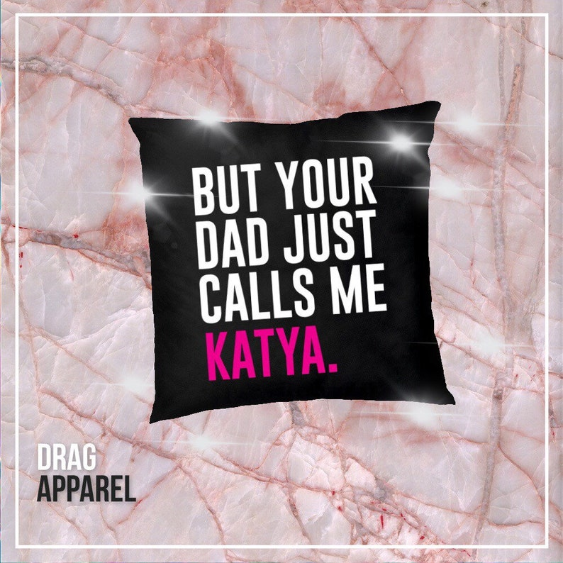 197d4cb41 But Your Dad Just Calls Me Katya Katya Zamolodchikova. | Etsy