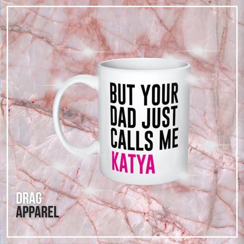 afeeecdab But Your Dad Just Calls Me Katya. RuPaul's Drag Race, Queer, LGBT  Catchphras... But Your Dad Just Calls Me Katya. RuPaul's Drag Race, Queer,  ...