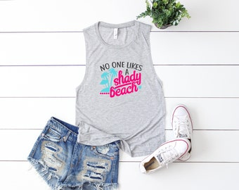 No One Likes A Shady Beach | Muscle Tank, Funny Tank, Yoga Shirt, Gym Shirt, Gym Tank, Yoga Top,Gym Top, Graphic Tee, Fitness Tank