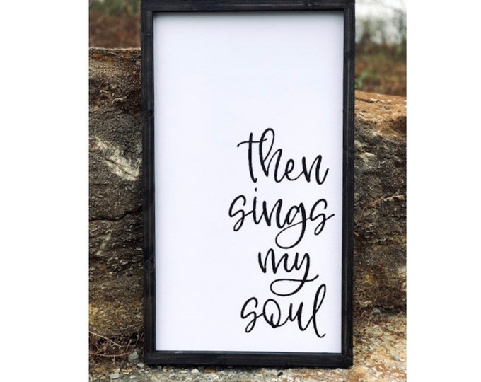 Farmhouse Decor | Farmhouse Wall Decor | Farmhouse Signs | Signs For Home | Then Sings My Soul Sign | Boho Farmhouse Decor | Religious Gift