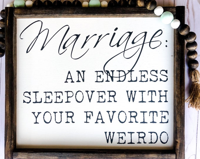 """""""Marriage: an endless sleepover with your favorite weirdo"""" Framed Wood Sign"""