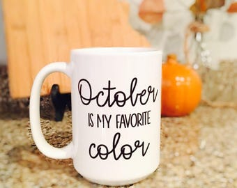 Cute Fall Coffee Mug- October is My Favorite Color- October Coffee Mug- Coffee Mug- Fall Mug-Gift