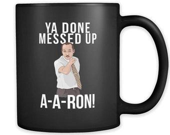 Ya Done Messed Up A-A-Ron 11 oz. Black Coffee Mug