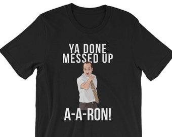 a1e24e6f9 Ya Done Messed Up A-A-Ron Unisex T-Shirt