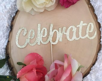 Celebrate Cake Topper* Engagement Party* Bridal Shower * Special Occasion* Smash Cake * Wedding Cake Topper* Birthday Party *Anniversary