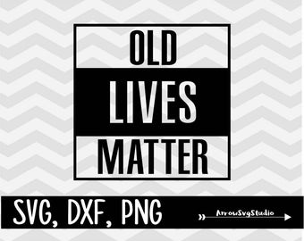 Old lives matter in svg, dxf, and png. INSTANT DOWNLOAD