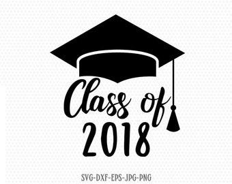 Class of 2018 svg, Graduation SVG, Graduation Cap SVG, Graduation Cut Files,for CriCut Silhouette cameo Files svg jpg png dxf