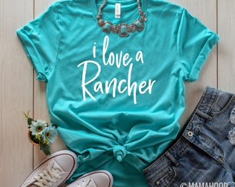 I Love a Rancher© | Ranch Life Shirt | Ranch Wife Shirt | Country Shirt | Ranch Shirt | Farm Shirt | Farm Girl Shirt | Ranch Girl Shirt