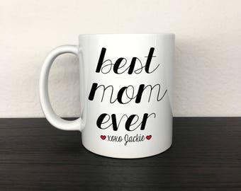 Best Mom Ever; Personalized Mug; Mom Mug; Mother's Day Gift; Gift For Her; 11 oz White Ceramic Mug
