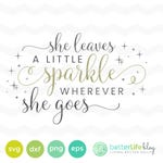 She Leaves a Little Sparkle Wherever She Goes SVG File - dxf Silhouette Cameo Cricut Explore Cut Files Gift Inspirational Quote