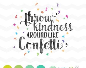 Throw Kindness Around Like Confetti SVG File - dxf Silhouette Cameo Cricut Explore Cut Files Gift Inspirational Quote