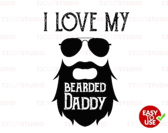 I love my bearded daddy, fathers day svg, quote svg, Files for Silhouette Cameo or Cricut, Commercial & Personal Use.