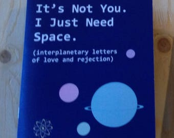 Zine: It's Not You. I Just Need Space. (interplanetary letters of love and rejection)