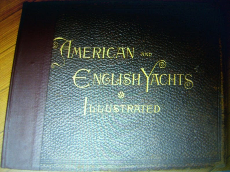 American And English Yachts 1st Edition Illustrated By Edward Burgess Pub Charles Scribner S Sons New York 1887