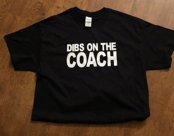 Dibs On the Coach tshirt