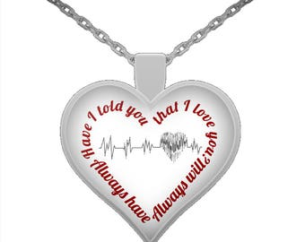 Love necklace, Have I told you that I love you? Always have. Always will. Heart shaped necklace, heart pendant necklace