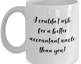 Uncle mug, accountant mug, I couldn't ask for a better accountant uncle, gift for uncle, gift for accountant, ceramic coffee mug