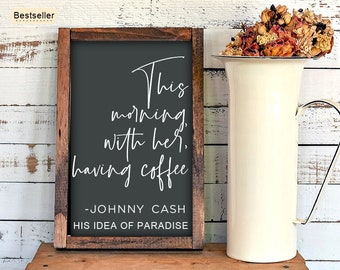Wooden Sign ,This Morning With Her Having Coffee    Johnny Cash    wooden rustic sign    handmade   wedding gift   farmhouse decor