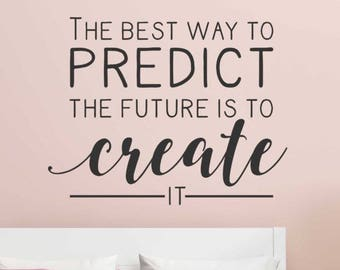The Best Way To Predict Your Future Vinyl Wall Decal