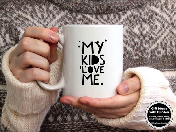 Mothers Day Quote Mug, My Kids Love Me, Mothers Day Gift from Kids, Mug for  Mothers Day, Gift for Mom from Kids, Mom Quote on Mug