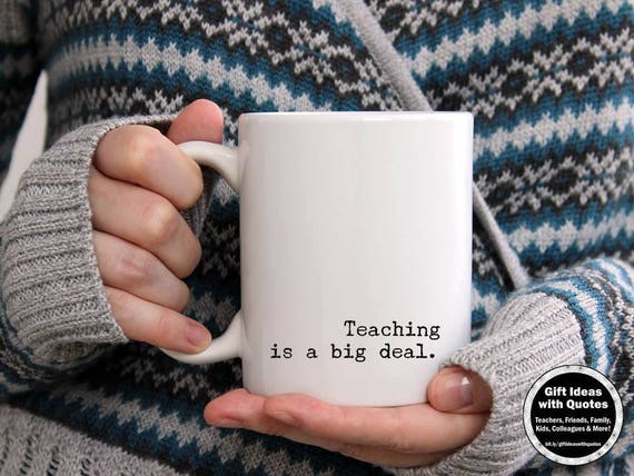 teaching is a big deal quote teacher coffee cup teacher