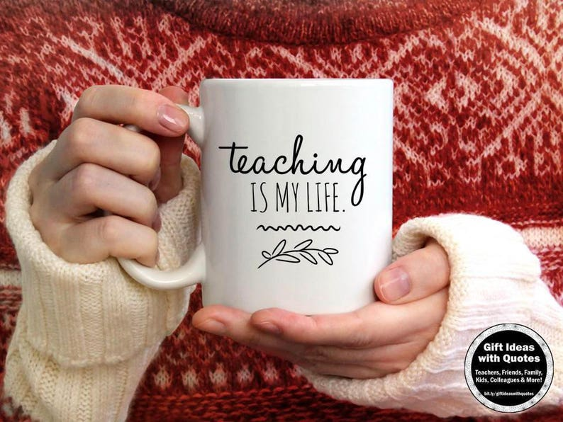 Teacher Mug, Teaching is My Life Quote, Teacher Appreciation Gift, Teaching  Quote on a Mug, Teacher Coffee Cup, Thank You Gift 11 oz , 15 oz