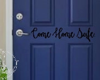 Come Home Safe. Hello. Home Front Door Decal. Cute Door Sayings. Welcome Home. Love Decal. Home Decal. Police. Fire. EMS. 911. Stay Safe.