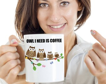 Owl Coffee Mug - Owl I Need Is Coffee - Owl Coffee Cup - Cute Coffee Mugs - Ceramics Cups