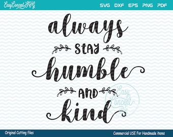 Always stay humble and kind svg file, instant download, eps, png pdf Cut File, svg file, dxf Silhouette, Commercial Use Cut Files