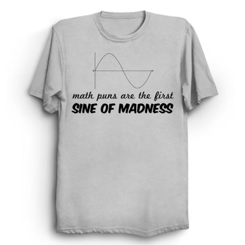 Math Puns Are The First Sine Of Madness T Shirt Math Etsy