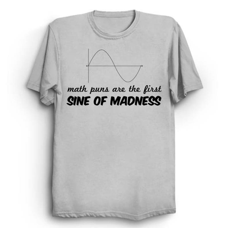 c60db3fe Math Puns Are The First Sine of Madness T-shirt / Math / | Etsy