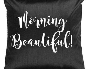 Morning Beautiful Pillow Cover - Hello Sunshine Pillow Cover - Custom Pillow Cover