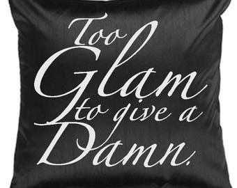 Glam to Give a Damn -  Glam Pillow - Glam Home Decor - Dorm Room Decor - Hostess Gift - Housewarming Gift -  PILLOW COVER ONLY