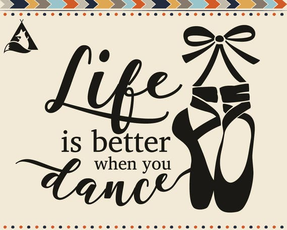 Life Is Better When You Dance Svg Ballet Quotes Pointe Shoes Etsy
