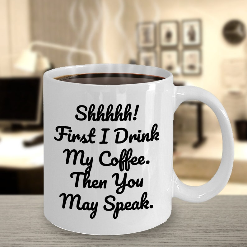 Funny Coffee Mug Gift For Lovers Shhhh First I Drink
