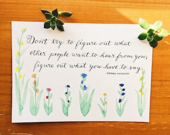Your choice of quote calligraphed with watercolor flowers