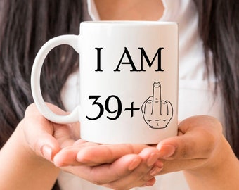 1e7e2b87 40th Birthday Gift, Funny 40 Year Mug, I Am 39+ Middle Finger Coffee Mug,  40 Years Old, Funny 40th Birthday Present, Fortieth Anniversary