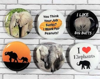 "Set Of 6 Elephant Themed 1.25"" Pinback Buttons, Magnets or Scrapbook Flair I Love Elephants I Like Big Butts I Work For Peanuts"