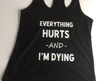 Everything Hurts & I'm Dying Tanktop, Workout shirt, Tanktop, Fitness, Gym Shirt, Womens Shirt, Womens Tank, Shirts with sayings, Racerback