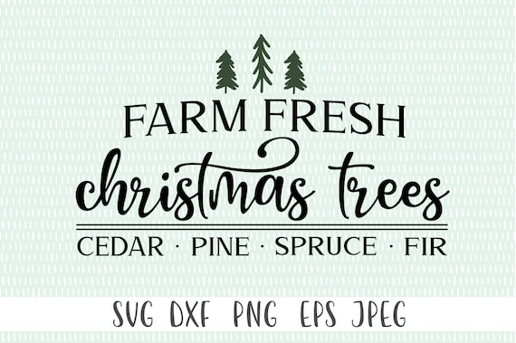 Farm Fresh Christmas Trees Svg.Farm Fresh Christmas Trees Svg Svg Png Eps Dxf Jpeg Cricut Cut File Silhouette Cut File Instant Download Commercial Use Ok