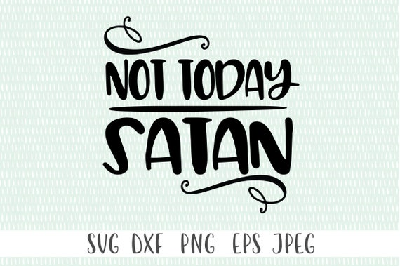 Not Today Satan Svg Png Eps Dxf Jpeg Cricut Cut File Etsy