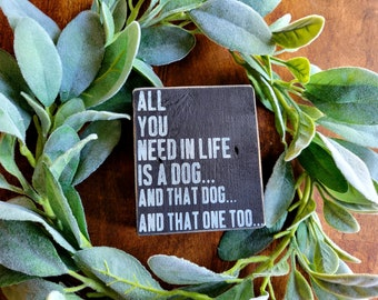 All You Need In Life Is A Dog...And That Dog.... 3.5 x 4 Hand Painted Chalkboard Distressed Reclaimed Wood Tiered Tray Shelf Filler
