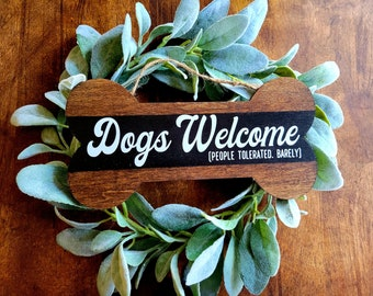 Dogs Welcome (People Tolerated. Barely) Stained Bone Thin Wood Hanging Sign (Wreath Is Not Included)