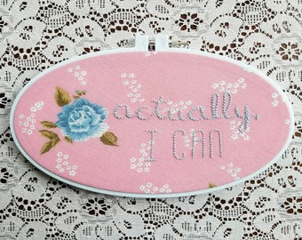 Actually, I Can // Embroidery Hoop // Ready to Ship
