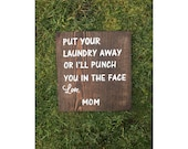 Put your laundry away or i 39 ll punch you in the face love mom, wood sign, hand painted, laundry humor, parenting humor wood decor