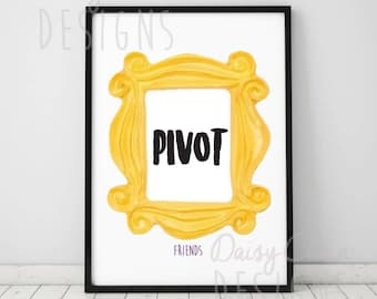 Friends TV Show Pivot Print - A4 print - Ross from Friends - Chandler - Rachel - Friends quotes - Funny - PIVOT -